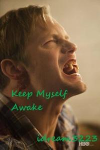 Keep myself awake